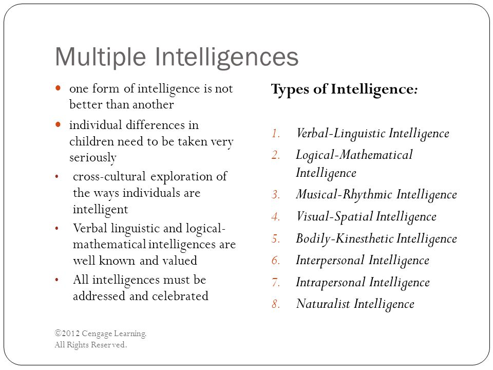 Multiple Intelligences ©2012 Cengage Learning. All Rights Reserved. one form of intelligence is not better than another individual differences in chil
