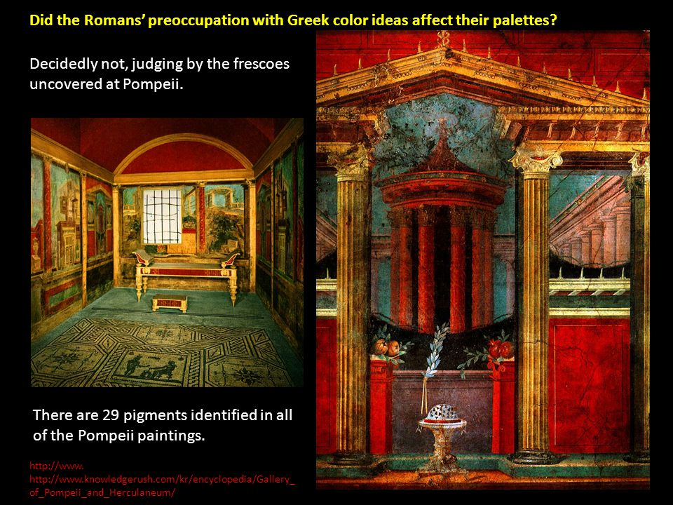 http://www. http://www.knowledgerush.com/kr/encyclopedia/Gallery_ of_Pompeii_and_Herculaneum/ Did the Romans' preoccupation with Greek color ideas aff