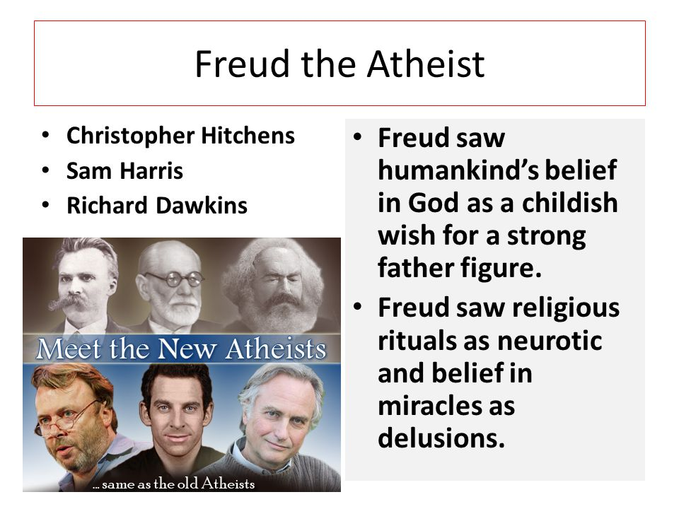 Freud the Atheist Freud saw humankind's belief in God as a childish wish for a strong father figure.