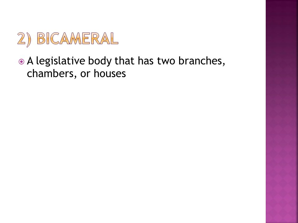  A legislative body that has two branches, chambers, or houses