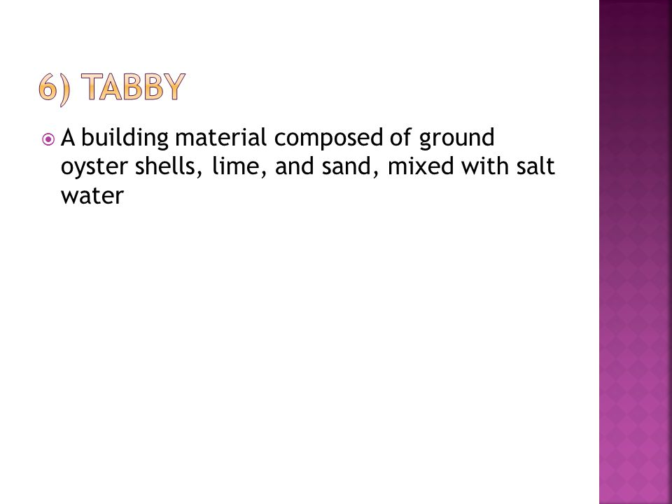  A building material composed of ground oyster shells, lime, and sand, mixed with salt water