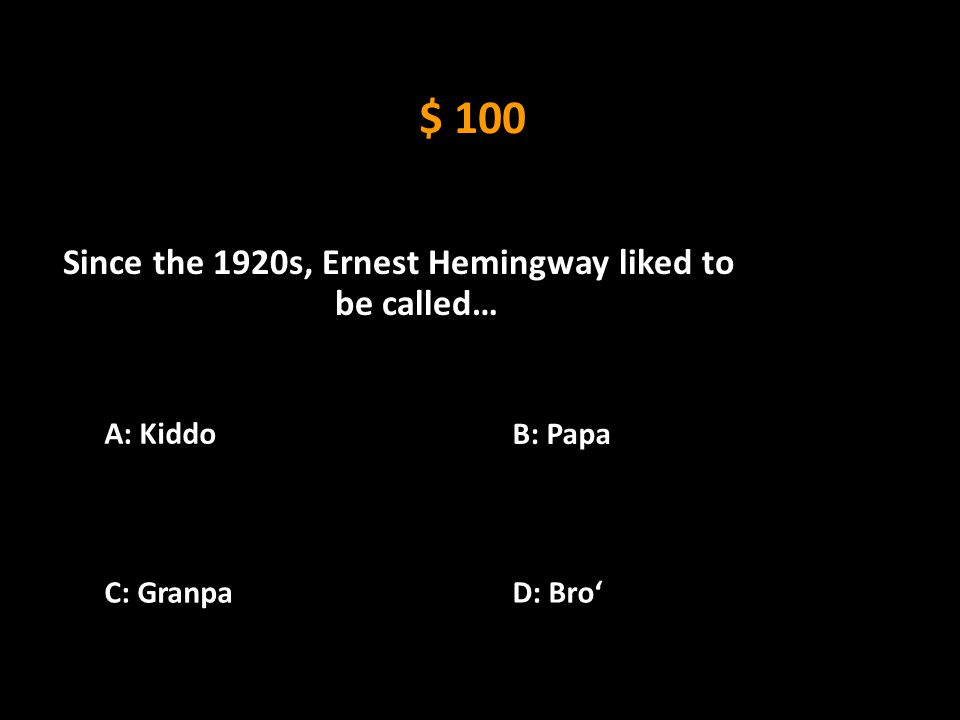 Hemingway Pop Quiz Choose the correct letter (A, B, C, or D)
