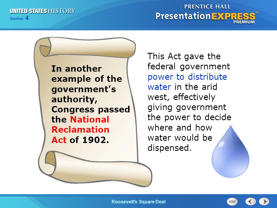 Chapter 25 Section 1 The Cold War Begins Section 4 Roosevelt's Square Deal This Act gave the federal government power to distribute water in the arid west, effectively giving government the power to decide where and how water would be dispensed.
