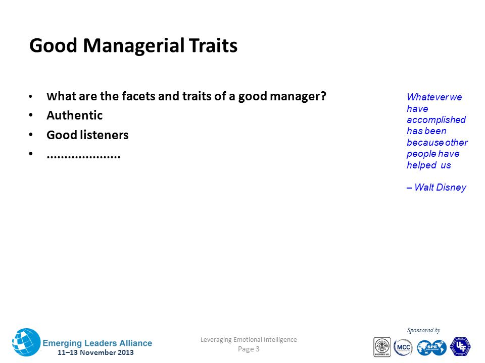 11–13 November 2013 Leveraging Emotional Intelligence Page 3 Sponsored by Good Managerial Traits W hat are the facets and traits of a good manager.