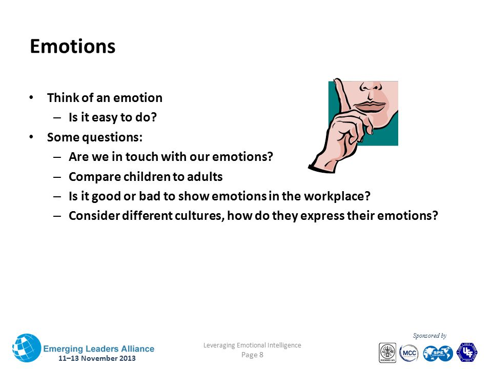 11–13 November 2013 Leveraging Emotional Intelligence Page 8 Sponsored by Emotions Think of an emotion – Is it easy to do.