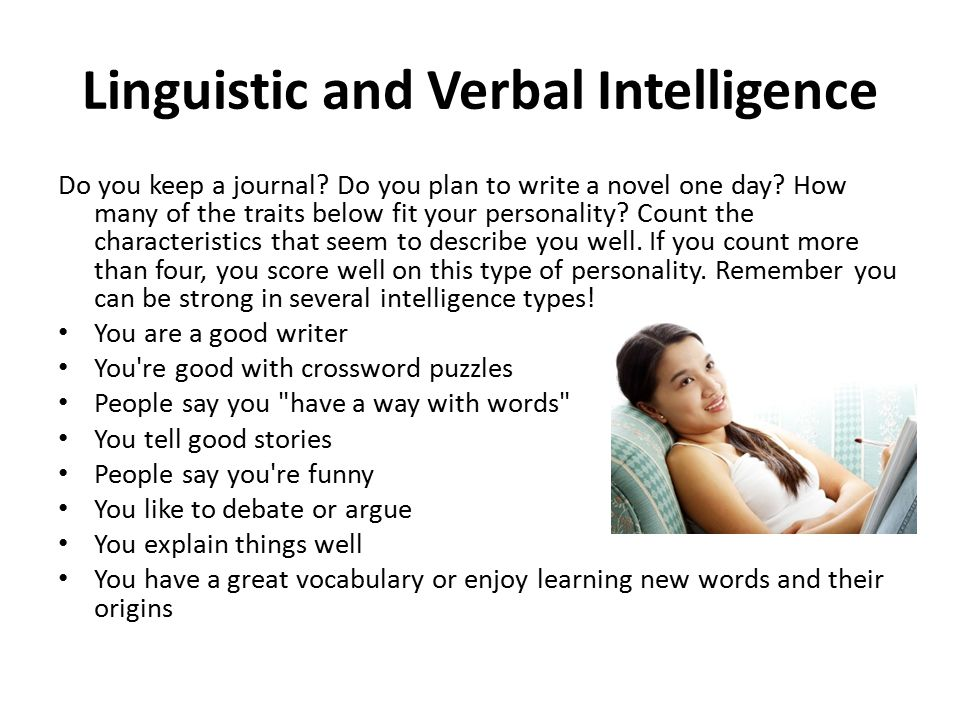 Linguistic and Verbal Intelligence Do you keep a journal? Do you plan to write a novel one day? How many of the traits below fit your personality? Cou