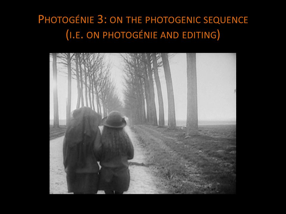 P HOTOGÉNIE 3: ON THE PHOTOGENIC SEQUENCE ( I. E. ON PHOTOGÉNIE AND EDITING )