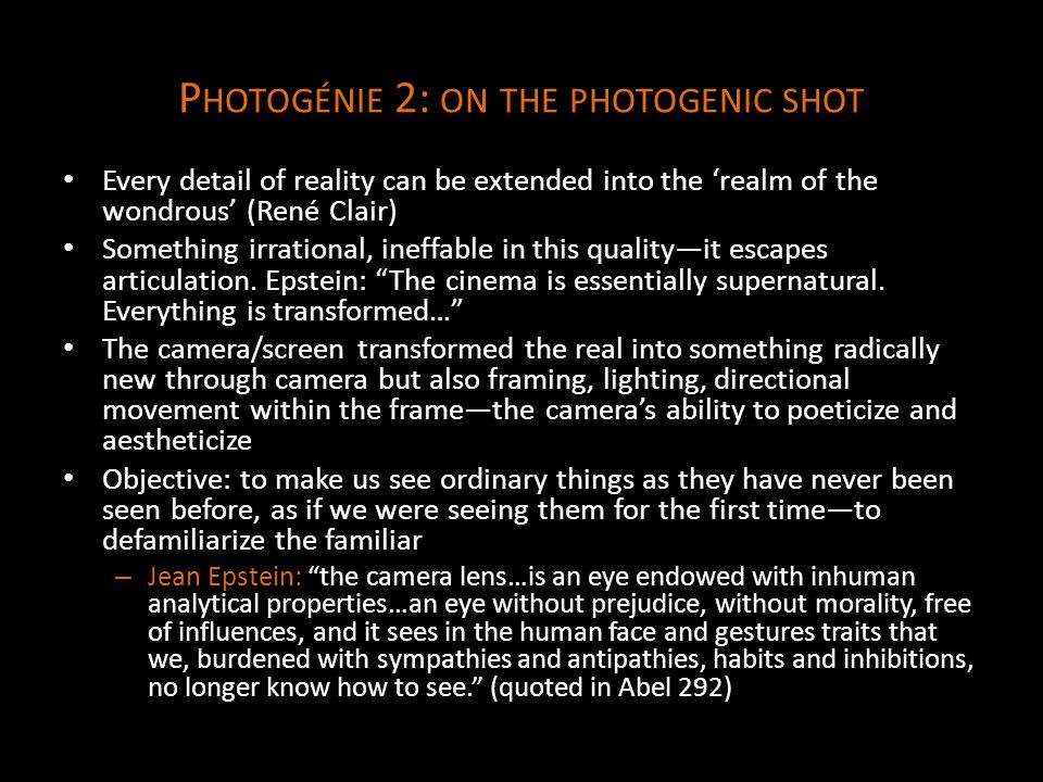 P HOTOGÉNIE 2: ON THE PHOTOGENIC SHOT Every detail of reality can be extended into the 'realm of the wondrous' (René Clair) Something irrational, ineffable in this quality—it escapes articulation.