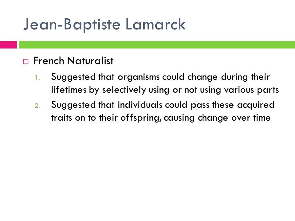 Jean-Baptiste Lamarck  French Naturalist 1.