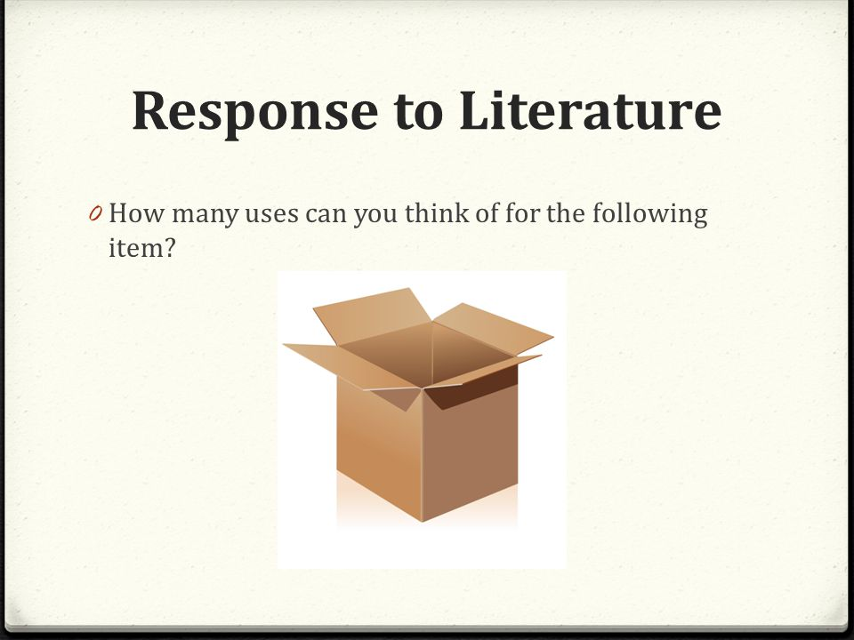 Response to Literature 0 How many uses can you think of for the following item