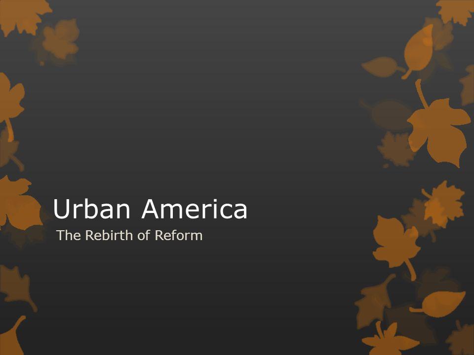 Urban America The Rebirth of Reform