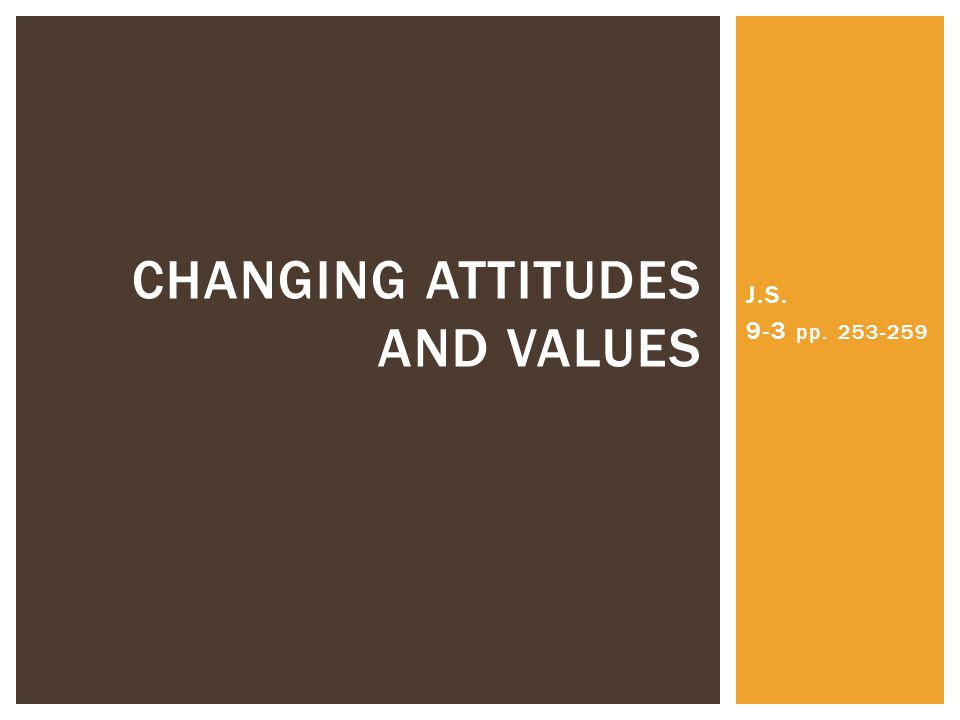 J.S. 9-3 pp. 253-259 CHANGING ATTITUDES AND VALUES