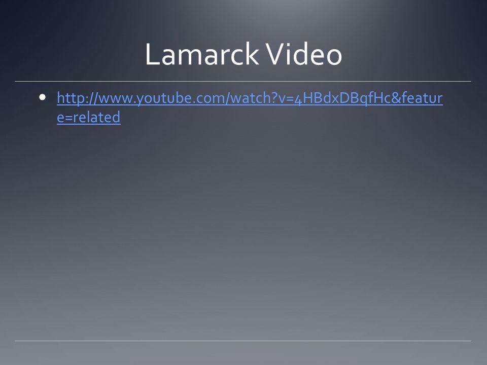Lamarck Video http://www.youtube.com/watch?v=4HBdxDBqfHc&featur e=related http://www.youtube.com/watch?v=4HBdxDBqfHc&featur e=related