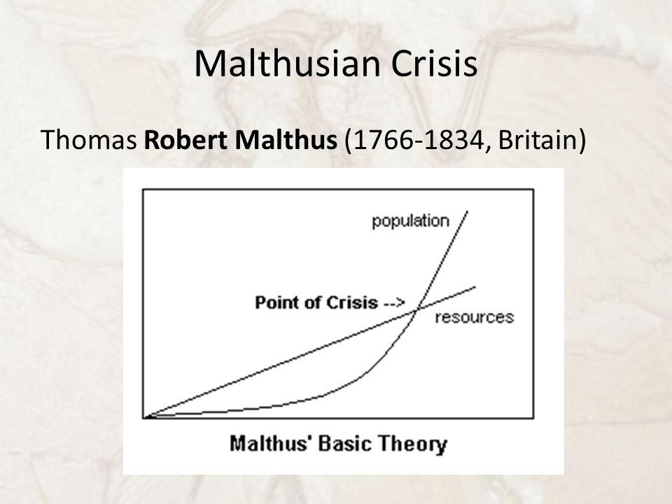 Malthusian Crisis Thomas Robert Malthus (1766-1834, Britain)