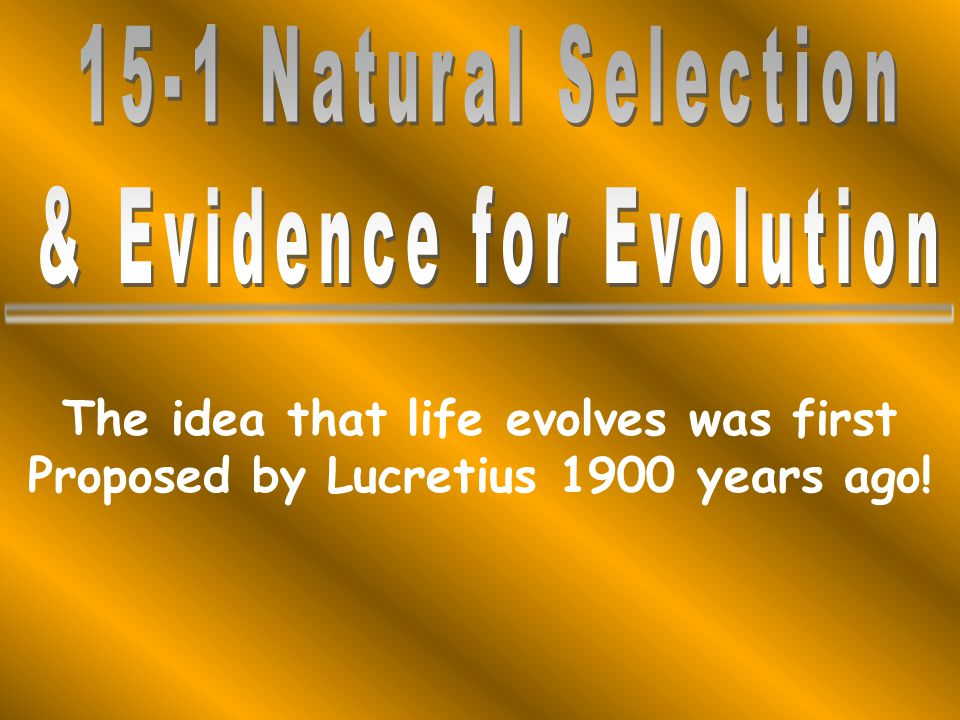 The idea that life evolves was first Proposed by Lucretius 1900 years ago!