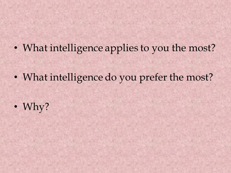 What intelligence applies to you the most What intelligence do you prefer the most Why