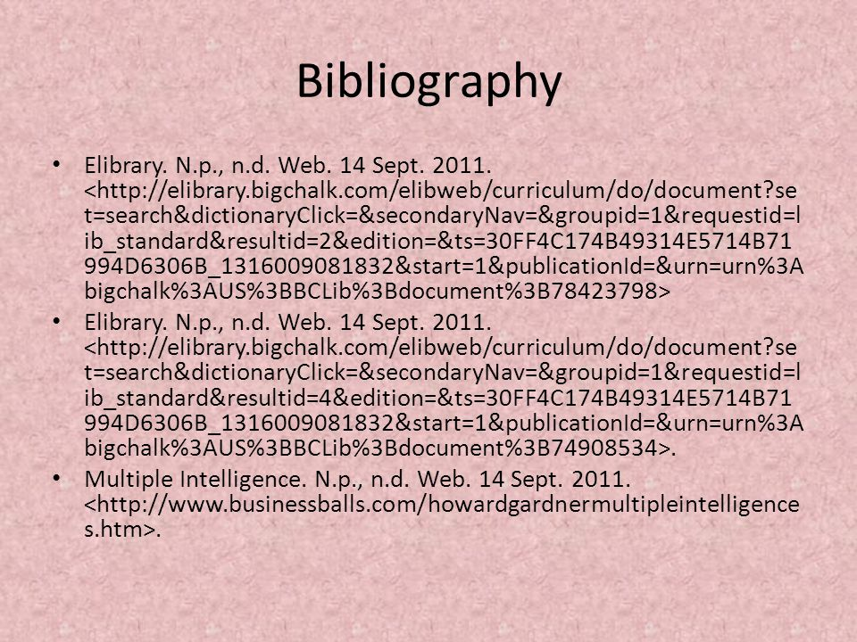 Bibliography Elibrary. N.p., n.d. Web. 14 Sept. 2011. Elibrary. N.p., n.d. Web. 14 Sept. 2011.. Multiple Intelligence. N.p., n.d. Web. 14 Sept. 2011..