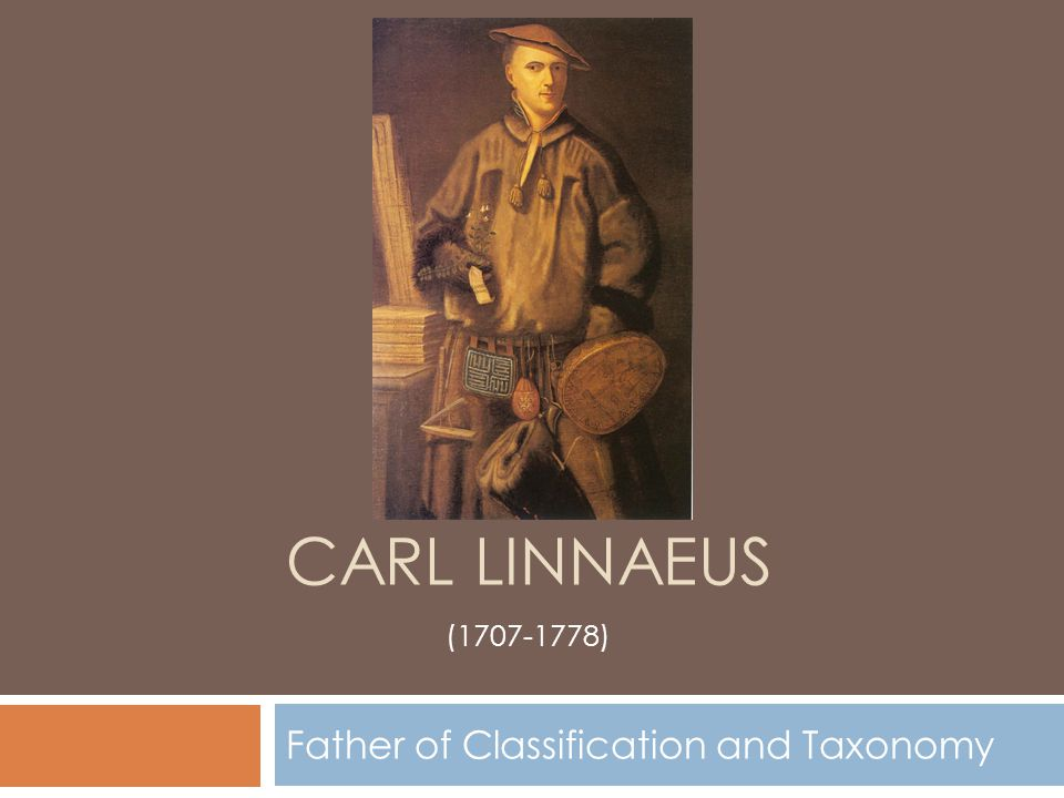 Carl Linnaeus – Background  He was born on May 23, 1707, in Sweden.