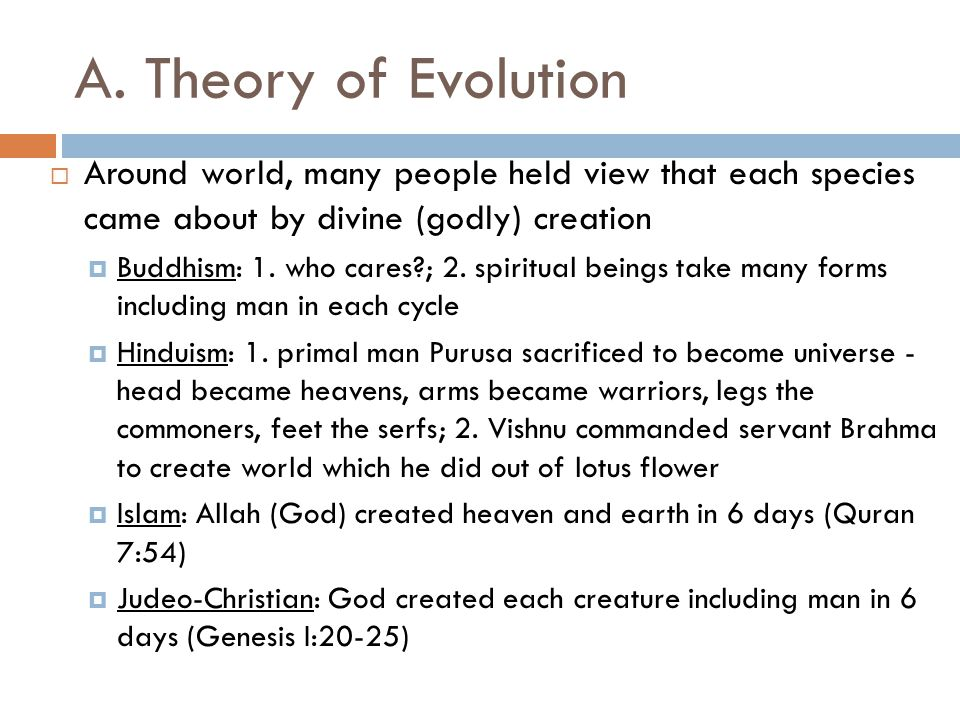 A. Theory of Evolution  Around world, many people held view that each species came about by divine (godly) creation  Buddhism: 1. who cares?; 2. spi