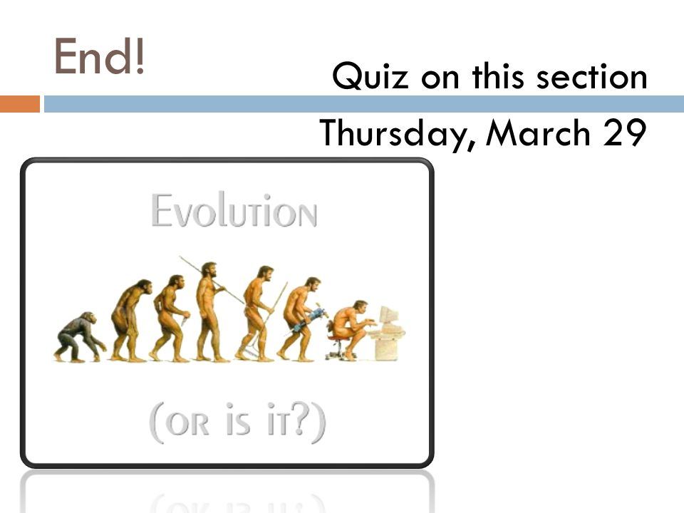 End! Quiz on this section Thursday, March 29