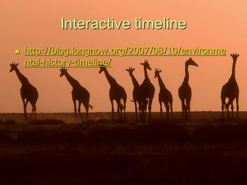 Interactive timeline http://blog.longnow.org/2007/08/10/environme ntal-history-timeline/ http://blog.longnow.org/2007/08/10/environme ntal-history-tim
