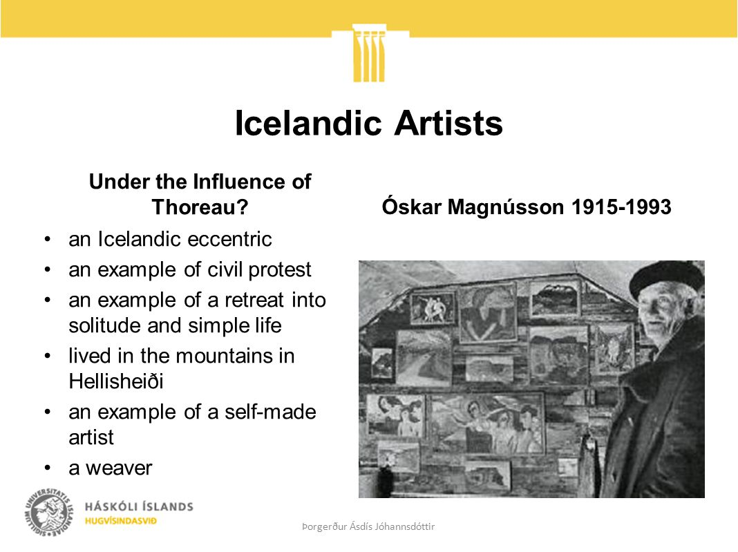 Icelandic Artists Under the Influence of Thoreau? an Icelandic eccentric an example of civil protest an example of a retreat into solitude and simple