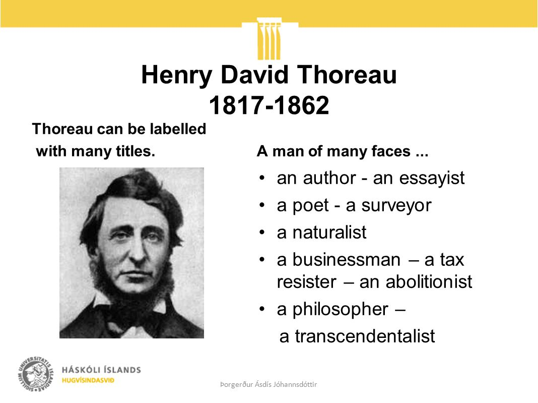 Henry David Thoreau 1817-1862 Thoreau can be labelled with many titles.