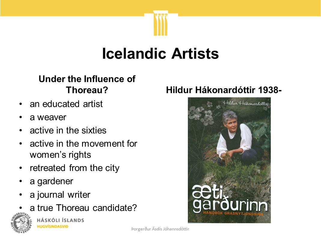 Icelandic Artists Under the Influence of Thoreau? an educated artist a weaver active in the sixties active in the movement for women's rights retreate