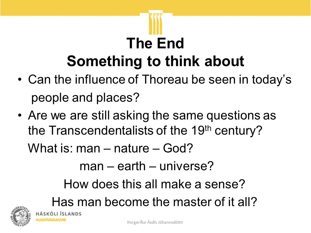 The End Something to think about Can the influence of Thoreau be seen in today's people and places.