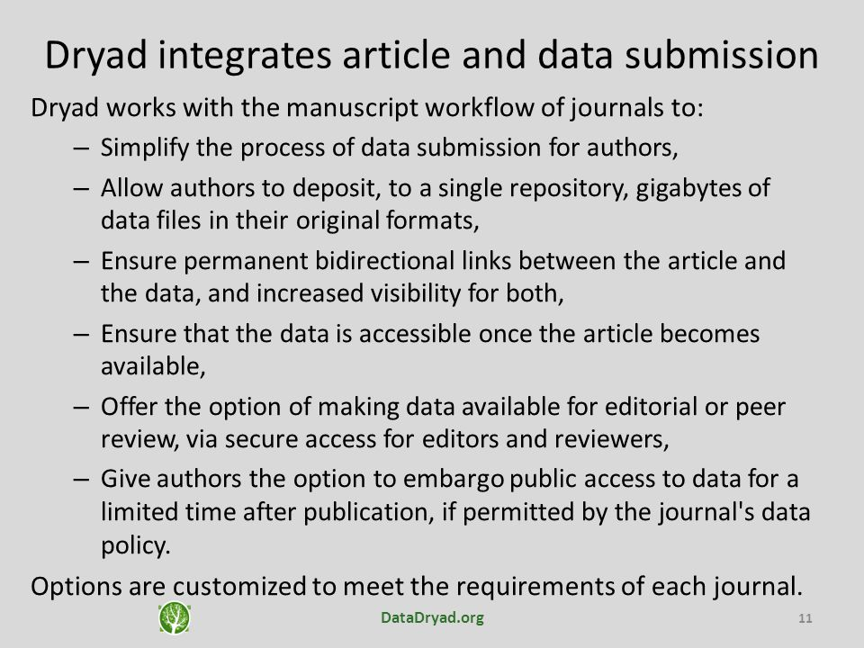 Dryad integrates article and data submission Dryad works with the manuscript workflow of journals to: – Simplify the process of data submission for au