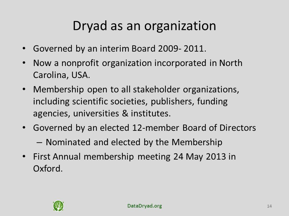 Dryad as an organization Governed by an interim Board 2009- 2011. Now a nonprofit organization incorporated in North Carolina, USA. Membership open to