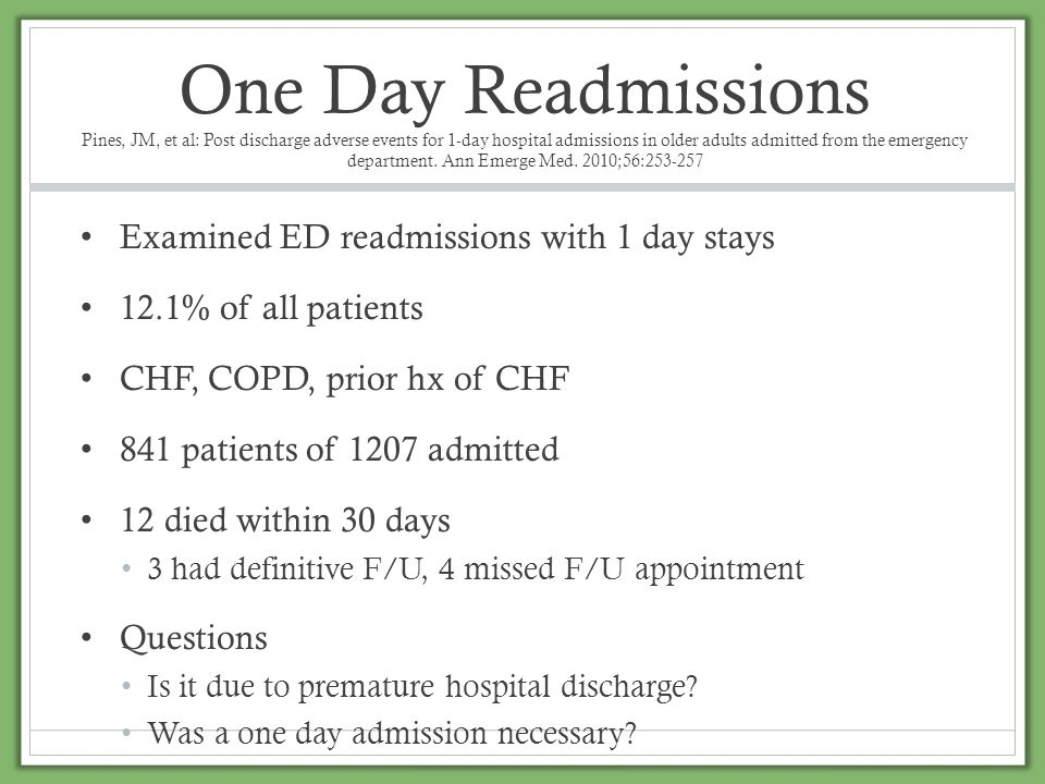 One Day Readmissions Pines, JM, et al: Post discharge adverse events for 1-day hospital admissions in older adults admitted from the emergency departm