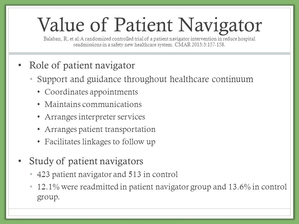 Value of Patient Navigator Balaban, R, et al:A randomized controlled trial of a patient navigator intervention in reduce hospital readmissions in a sa
