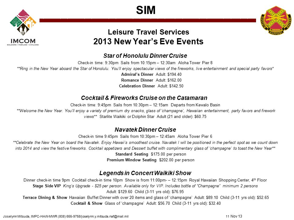 SIM Leisure Travel Services 2013 New Year's Eve Events Star of Honolulu Dinner Cruise Check-in time: 9:30pm Sails from 10:15pm – 12:30am Aloha Tower Pier 8 **Ring in the New Year aboard the Star of Honolulu.
