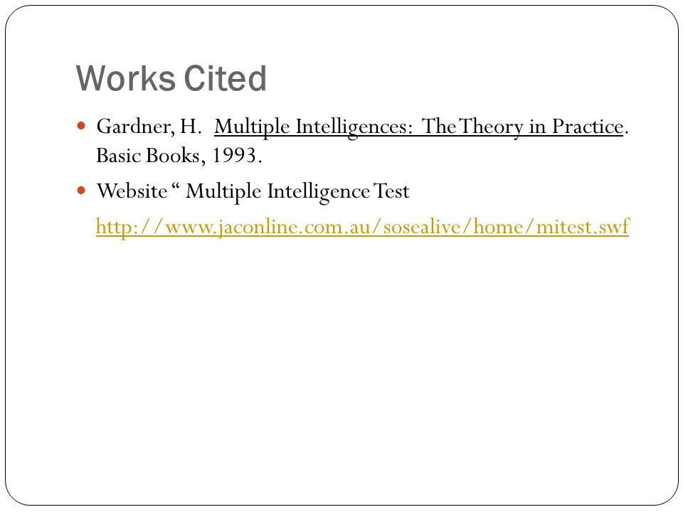 Works Cited Gardner, H. Multiple Intelligences: The Theory in Practice.