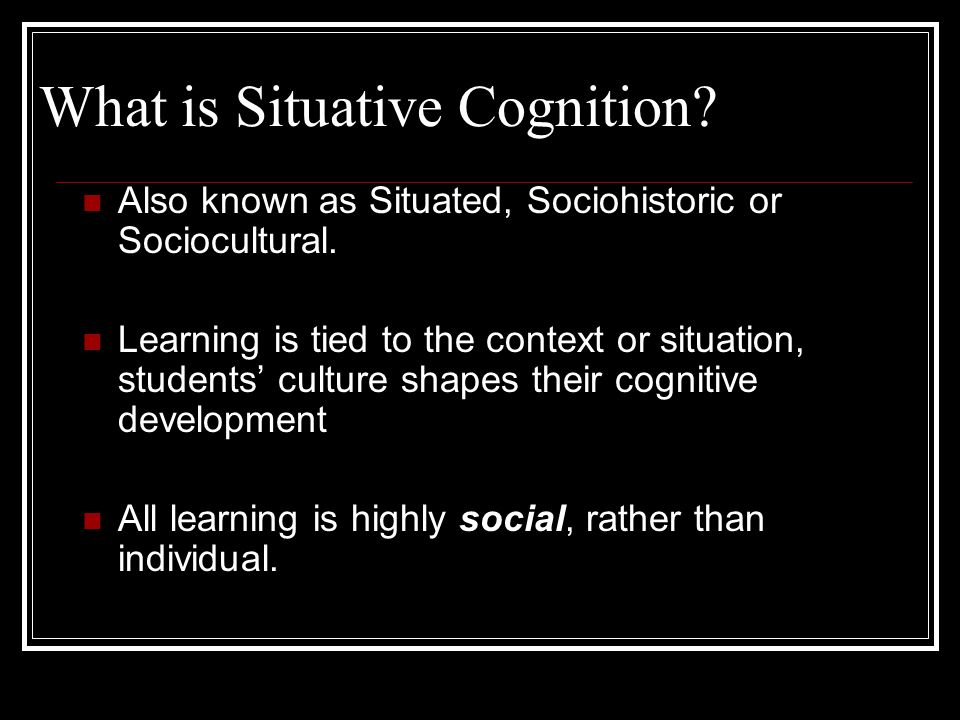 Learning Theory  Situative Cognition