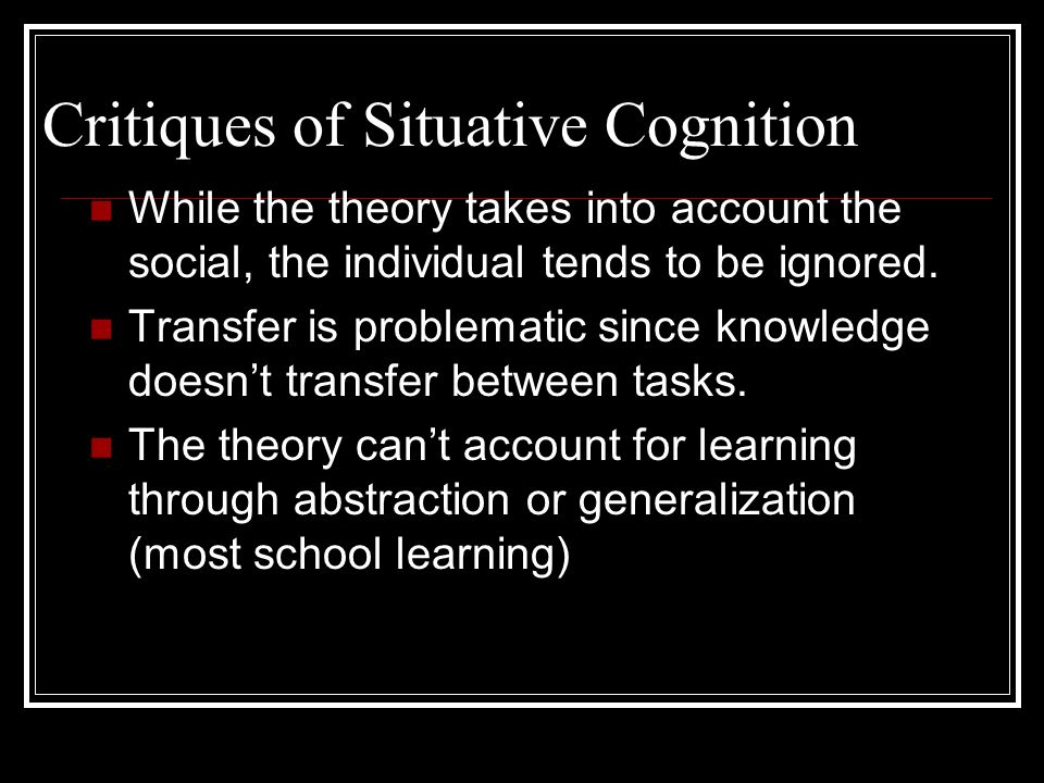 "Situative Cognition in Education A push for ""authentic learning"" where students learn content matter that is situated in a real world context (ex: Res"