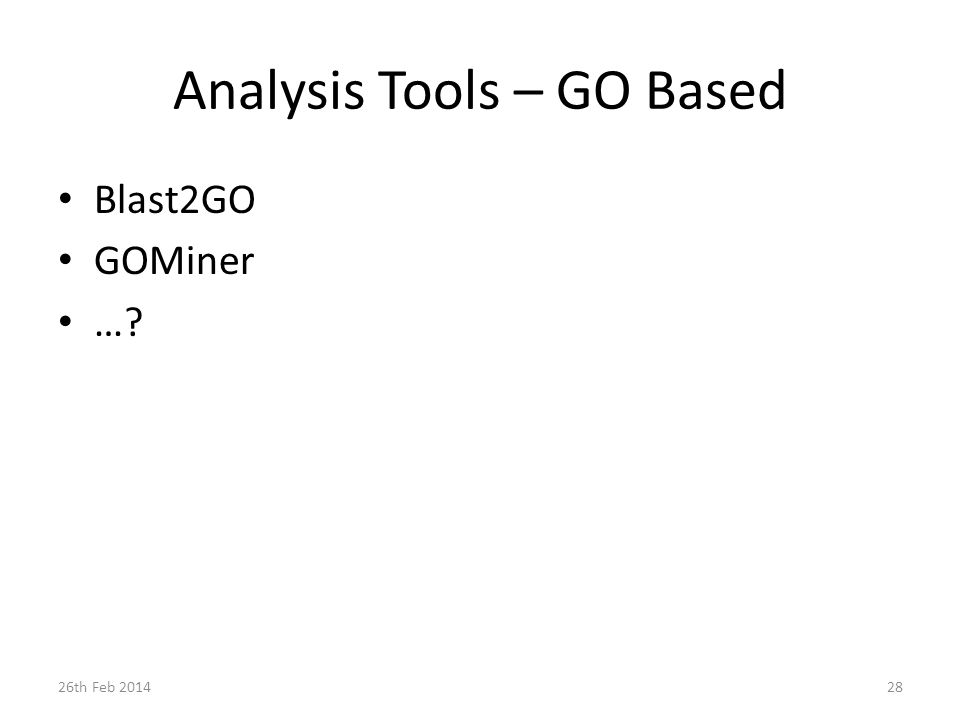 Analysis Tools – GO Based Blast2GO GOMiner … 26th Feb 201428