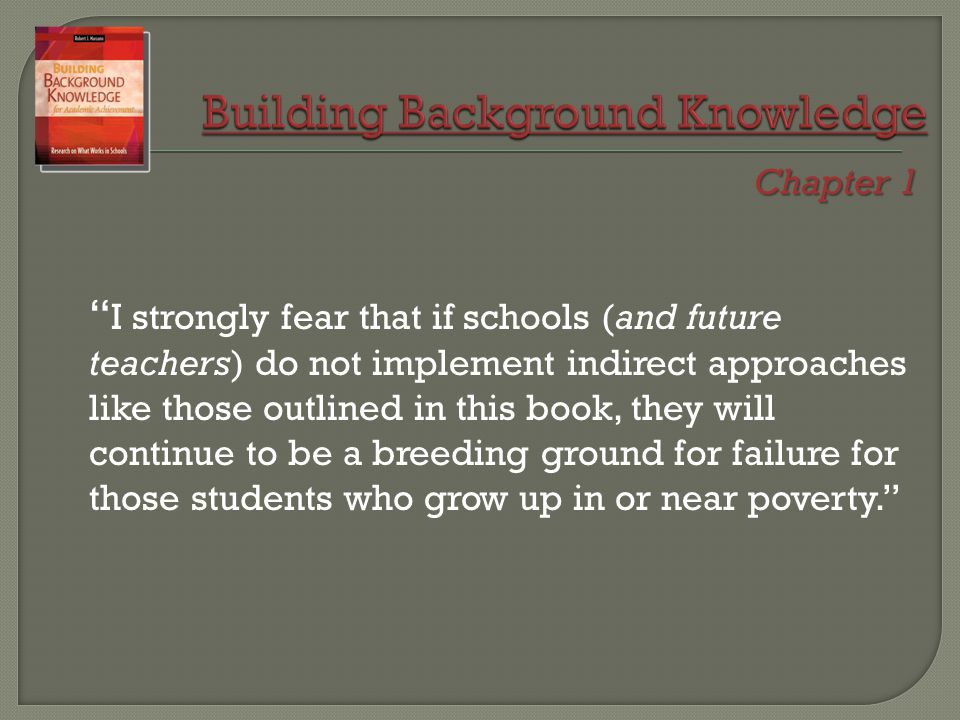 I strongly fear that if schools (and future teachers) do not implement indirect approaches like those outlined in this book, they will continue to be a breeding ground for failure for those students who grow up in or near poverty. Chapter 1