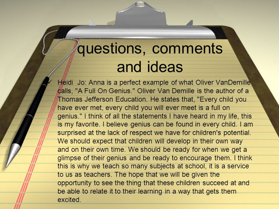 questions, comments and ideas Heidi Jo: Anna is a perfect example of what Oliver VanDemille calls, A Full On Genius. Oliver Van Demille is the author of a Thomas Jefferson Education.