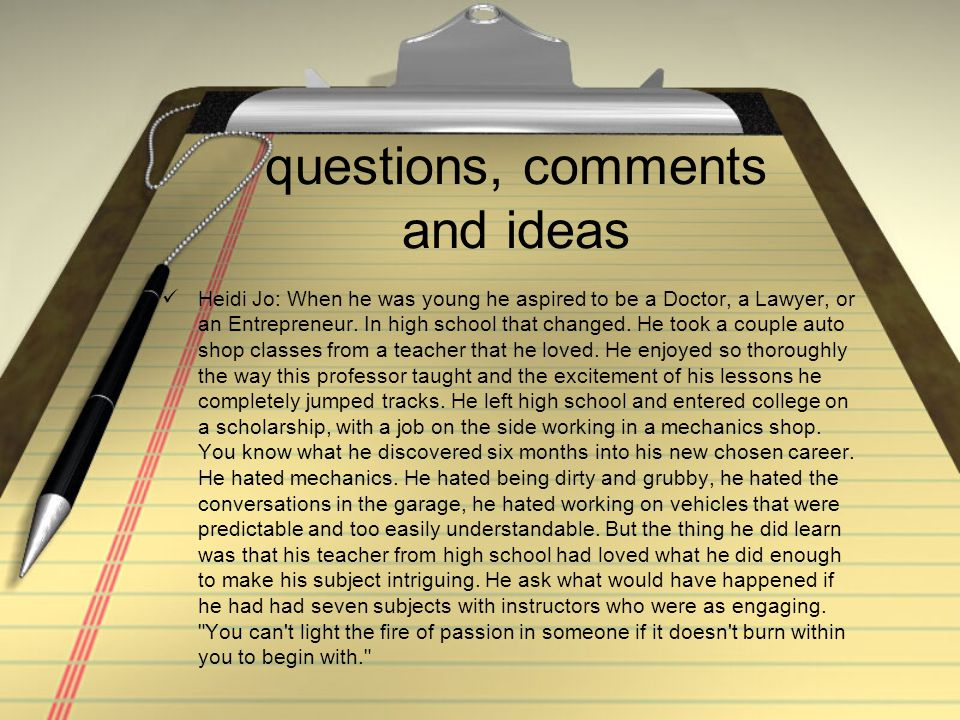 questions, comments and ideas Heidi Jo: When he was young he aspired to be a Doctor, a Lawyer, or an Entrepreneur.
