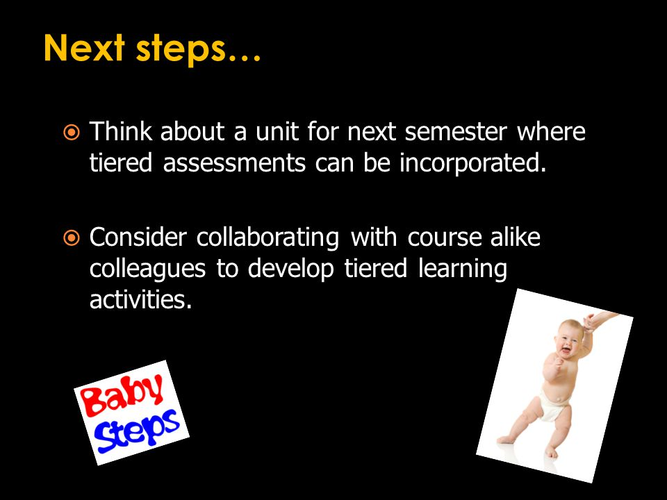 Next steps…  Think about a unit for next semester where tiered assessments can be incorporated.
