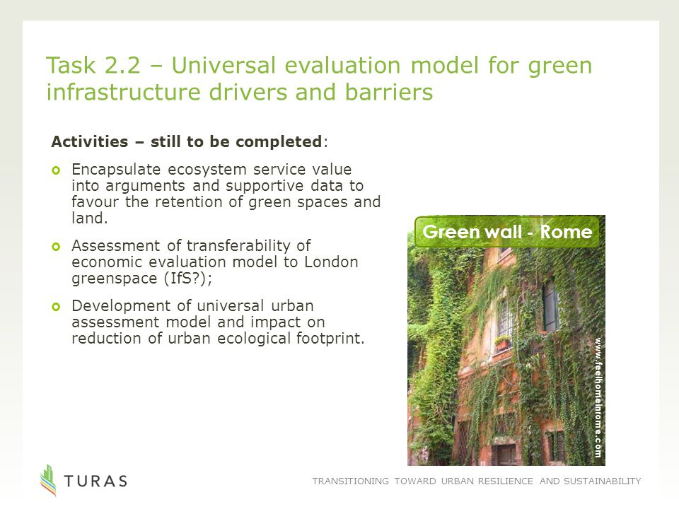 TRANSITIONING TOWARD URBAN RESILIENCE AND SUSTAINABILITY Task 2.2 – Universal evaluation model for green infrastructure drivers and barriers Activitie