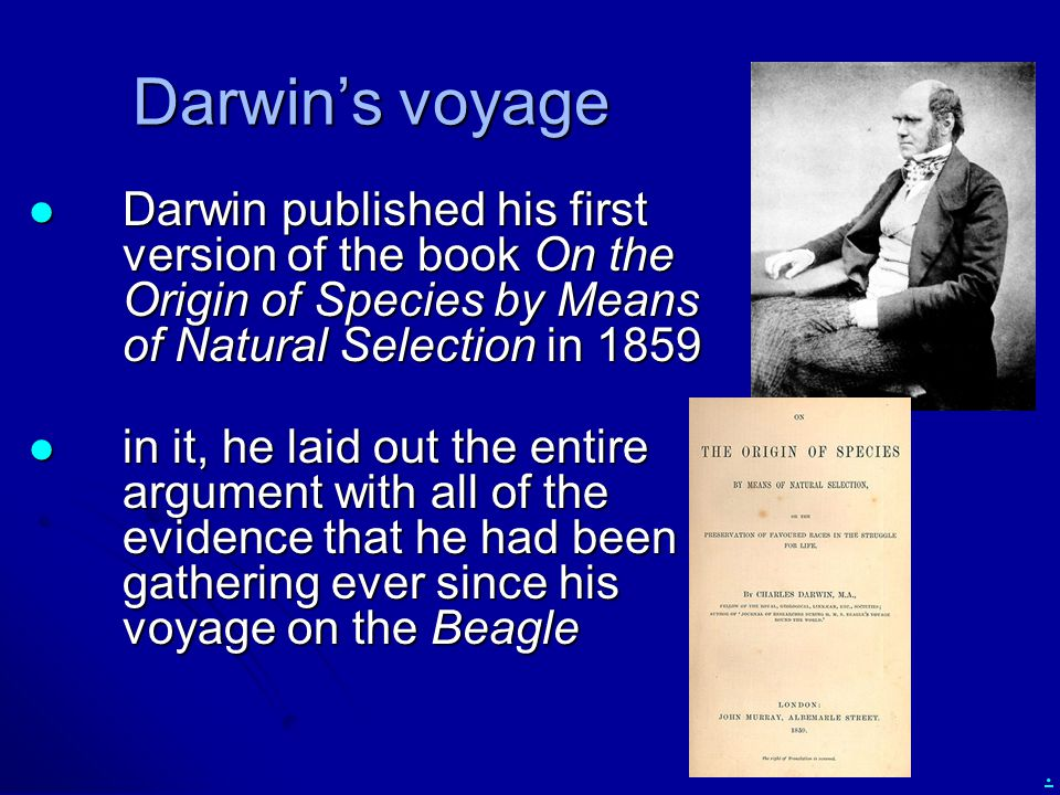 . Darwin's voyage Darwin published his first version of the book On the Origin of Species by Means of Natural Selection in 1859 Darwin published his f