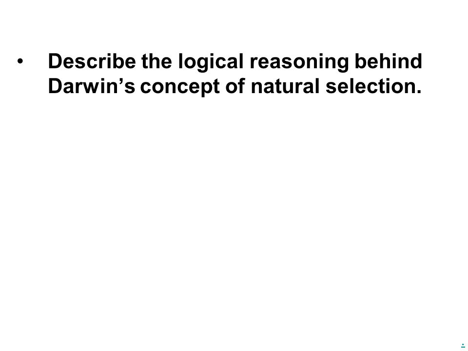 . Describe the logical reasoning behind Darwin's concept of natural selection.