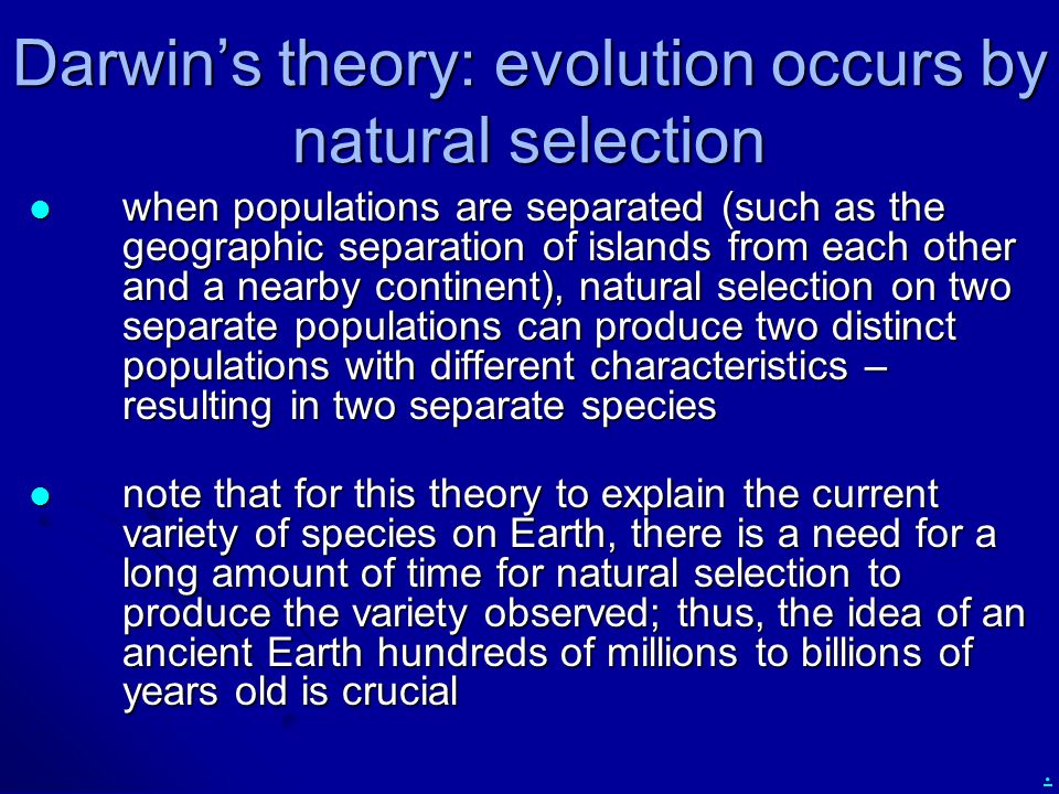 . Darwin's theory: evolution occurs by natural selection when populations are separated (such as the geographic separation of islands from each other
