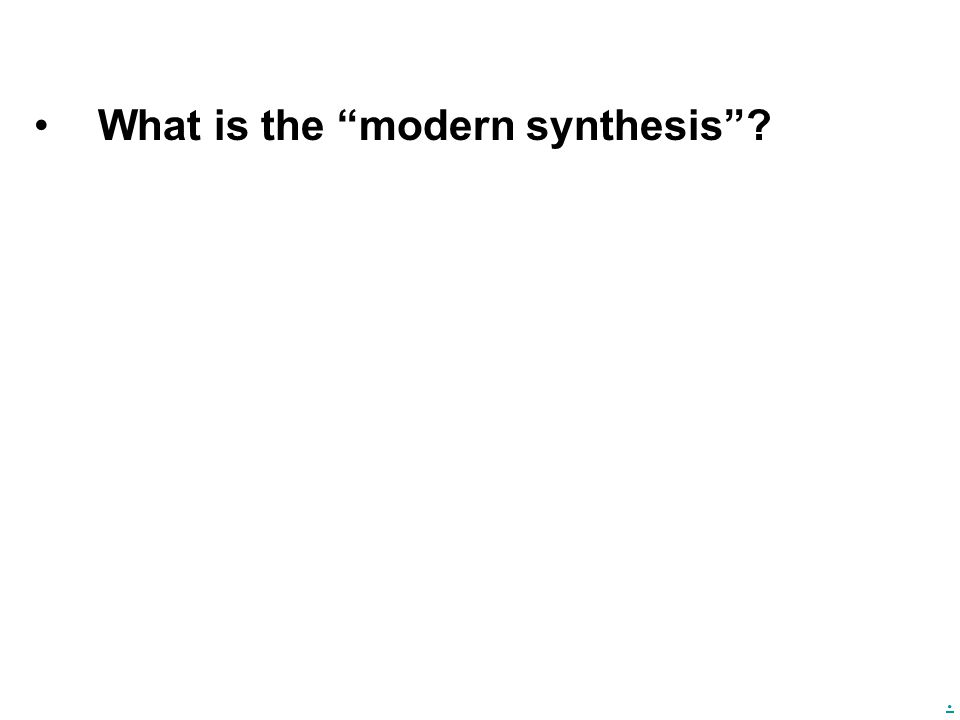 ". What is the ""modern synthesis""?"