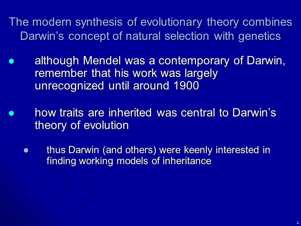 . The modern synthesis of evolutionary theory combines Darwin's concept of natural selection with genetics although Mendel was a contemporary of Darwi
