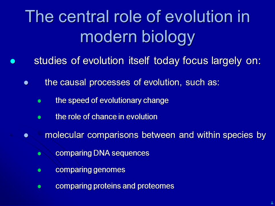 . The central role of evolution in modern biology studies of evolution itself today focus largely on: studies of evolution itself today focus largely