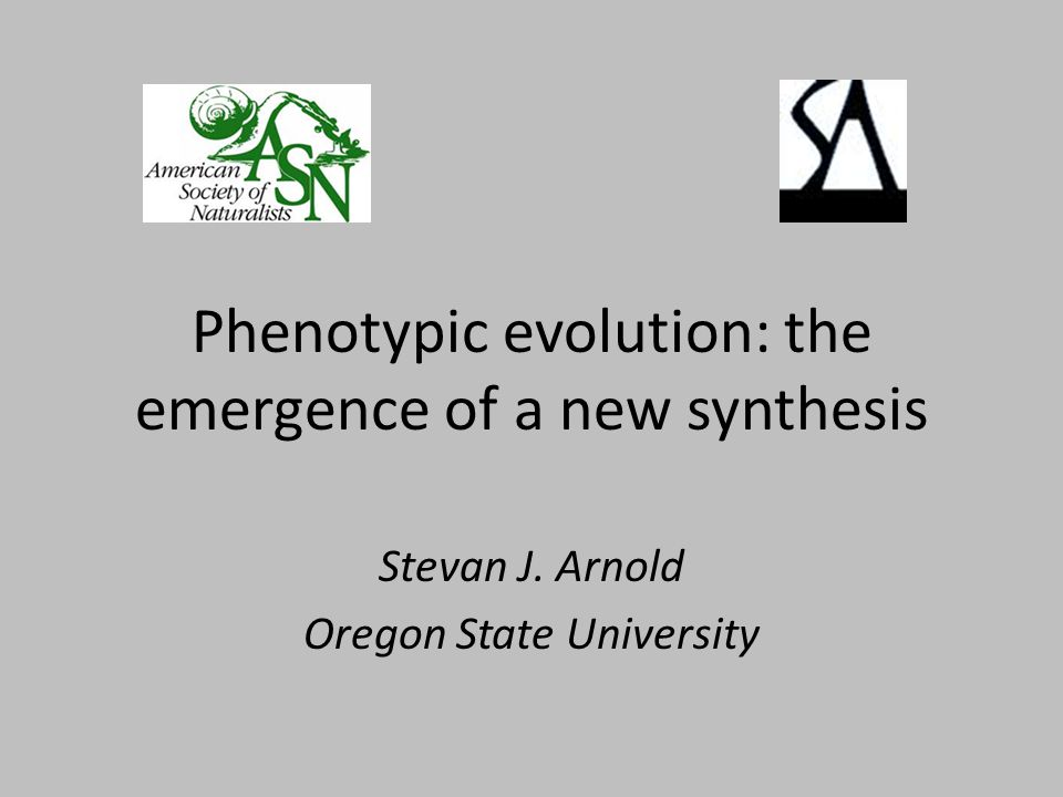 Phenotypic evolution: the emergence of a new synthesis Stevan J. Arnold Oregon State University